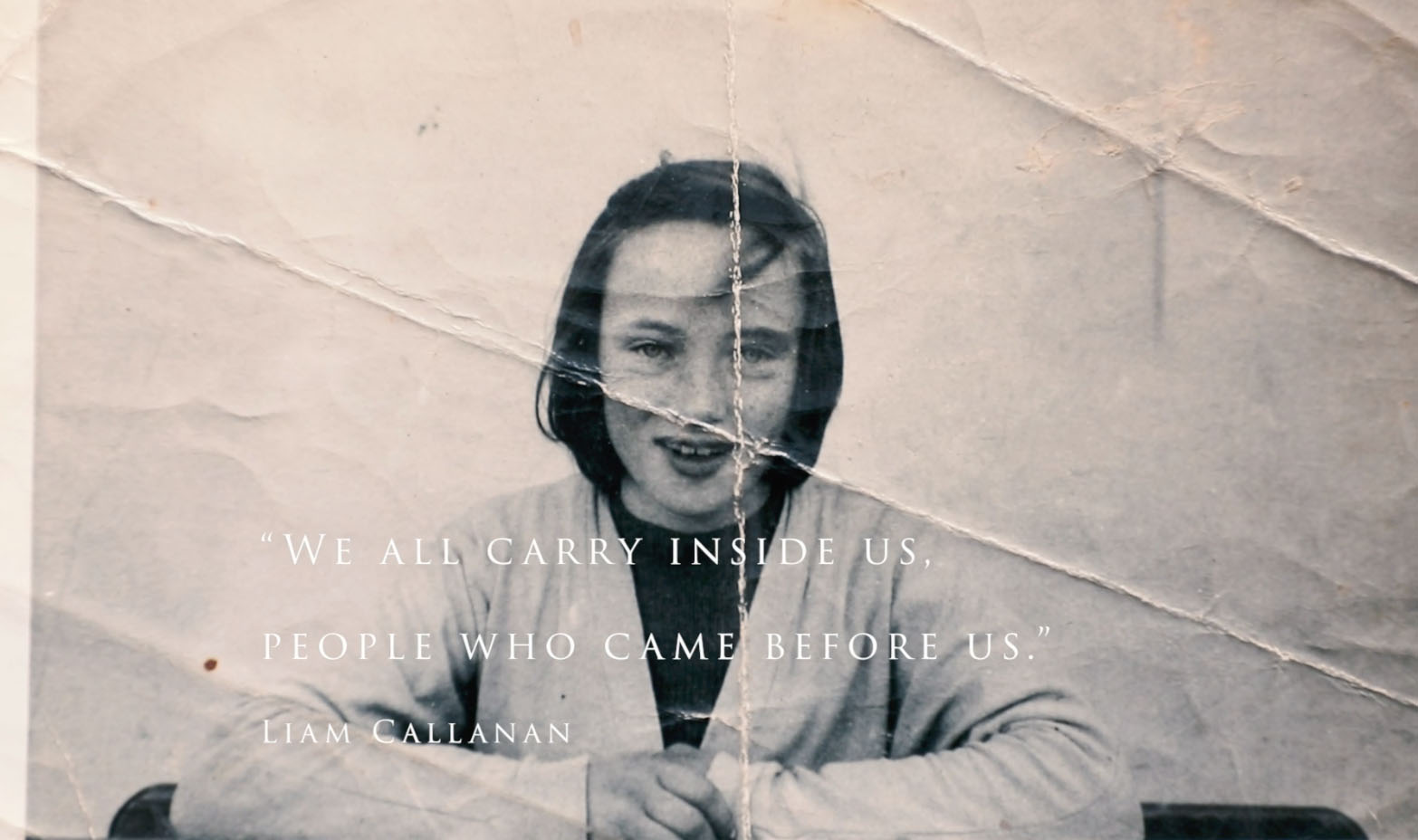 """""""We all carry inside us people who came before us"""".  -Liam Callanan"""